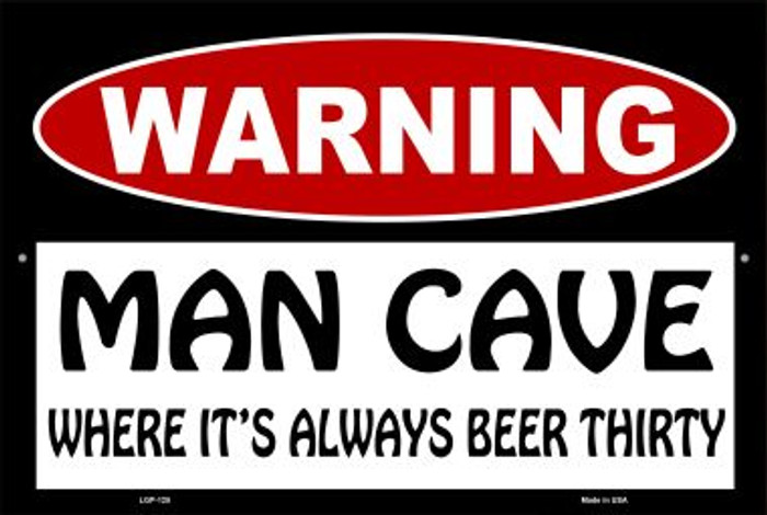 Man Cave Its Always Beer Thirty Novelty Metal Large Parking Sign LGP-125