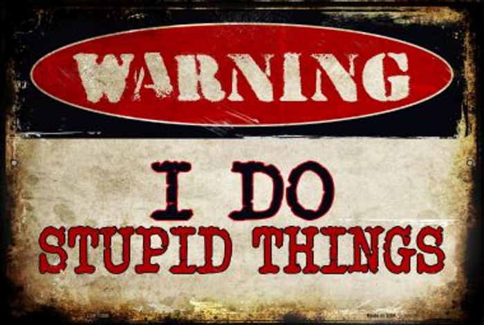 I Do Stupid Things Novelty Metal Large Parking Sign LGP-1350