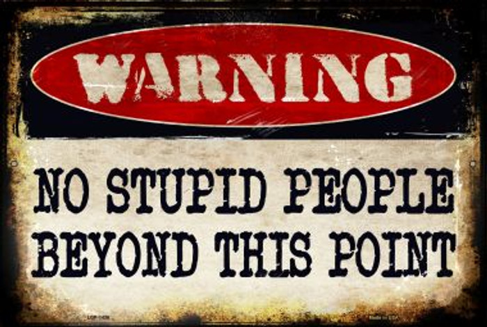 No Stupid People Novelty Metal Large Parking Sign LGP-1436