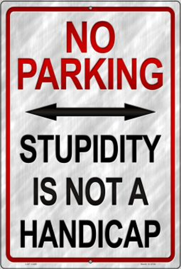 Stupidity Is Not A Handicap Novelty Metal Large Parking Sign LGP-1449