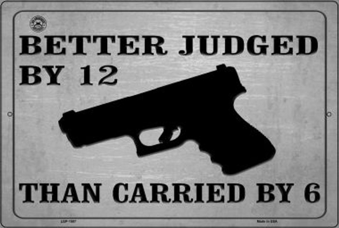 Better Judged By 12 Than Carried By 6 Novelty Metal Large Parking Sign LGP-1507
