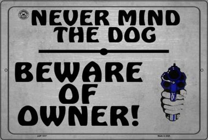 Never Mind The Dog - Beware Of Owner Novelty Metal Large Parking Sign LGP-1517