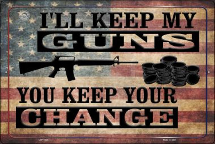 I'll Keep My Guns You Keep Your Change Novelty Metal Large Parking Sign LGP-1520