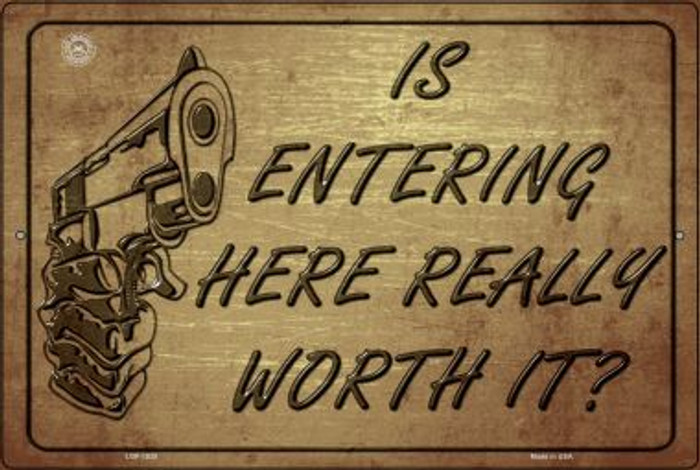 Is Entering Here Really Worth It Novelty Metal Large Parking Sign LGP-1525