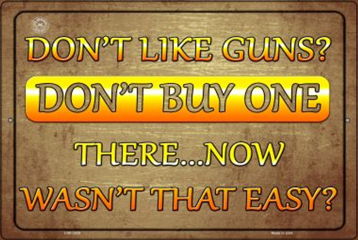 Don't Like Guns Don't Buy One Novelty Metal Large Parking Sign LGP-1526