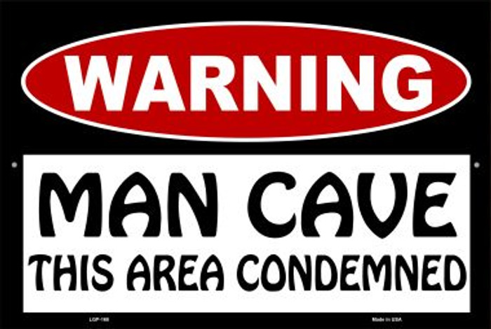 Man Cave This Area Condemned Novelty Metal Large Parking Sign LGP-168