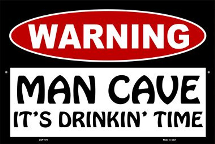 Man Cave Its Drinkin Time Novelty Metal Large Parking Sign LGP-170