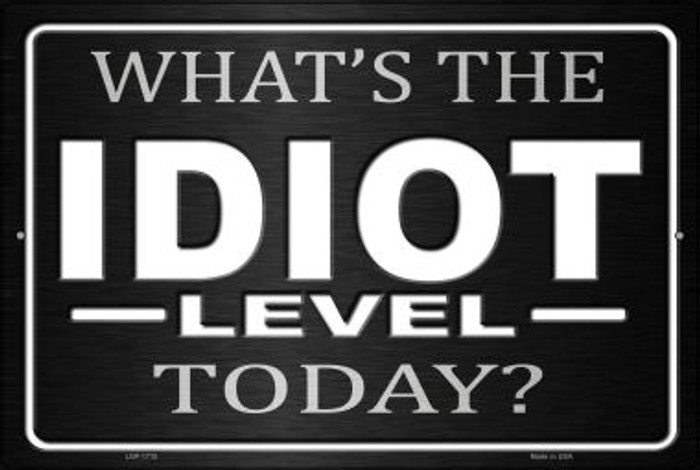 What's The Idiot Level Today Novelty Metal Large Parking Sign LGP-1715
