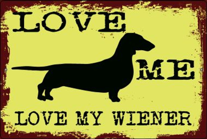 Love Me Love My Wiener Novelty Metal Large Parking Sign LGP-1728
