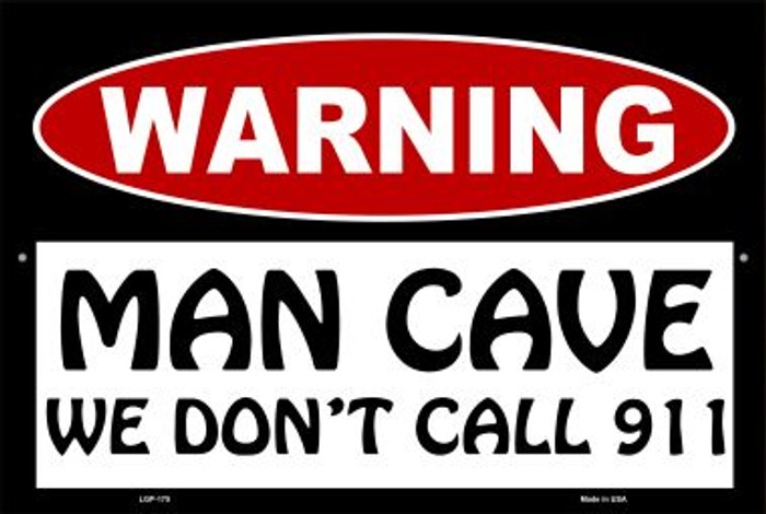Man Cave We Don't Call 911 Novelty Metal Large Parking Sign LGP-175