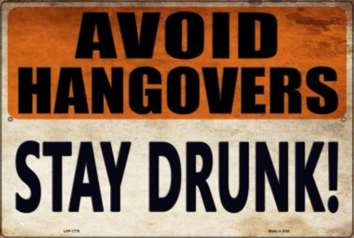 Avoid Hangovers Stay Drunk Novelty Metal Large Parking Sign LGP-1778