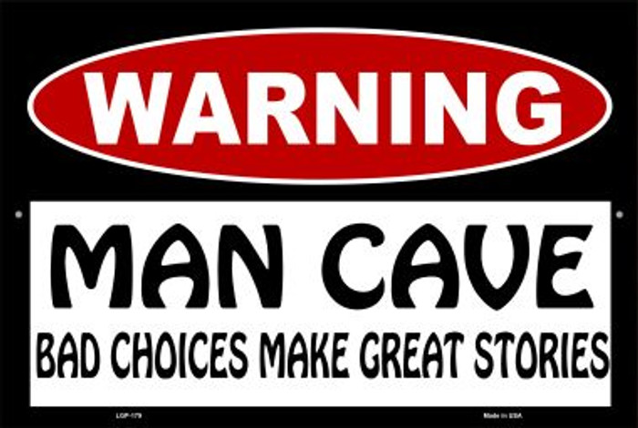Man Cave Bad Choices Great Stories Novelty Metal Large Parking Sign LGP-179