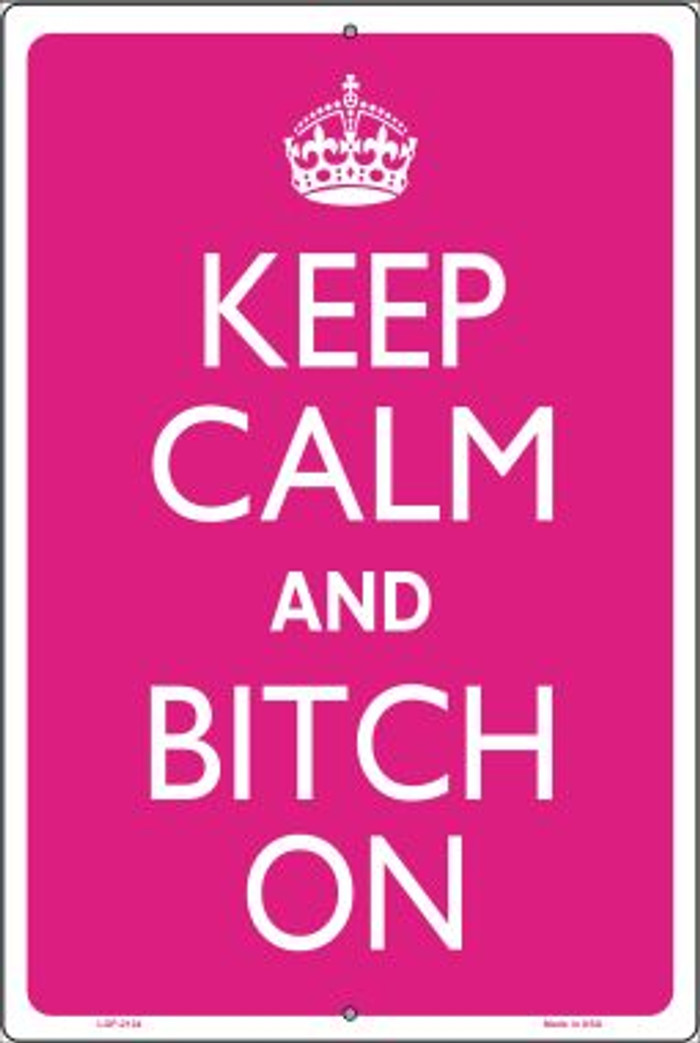 Keep Calm And Bitch On Novelty Metal Large Parking Sign LGP-2124