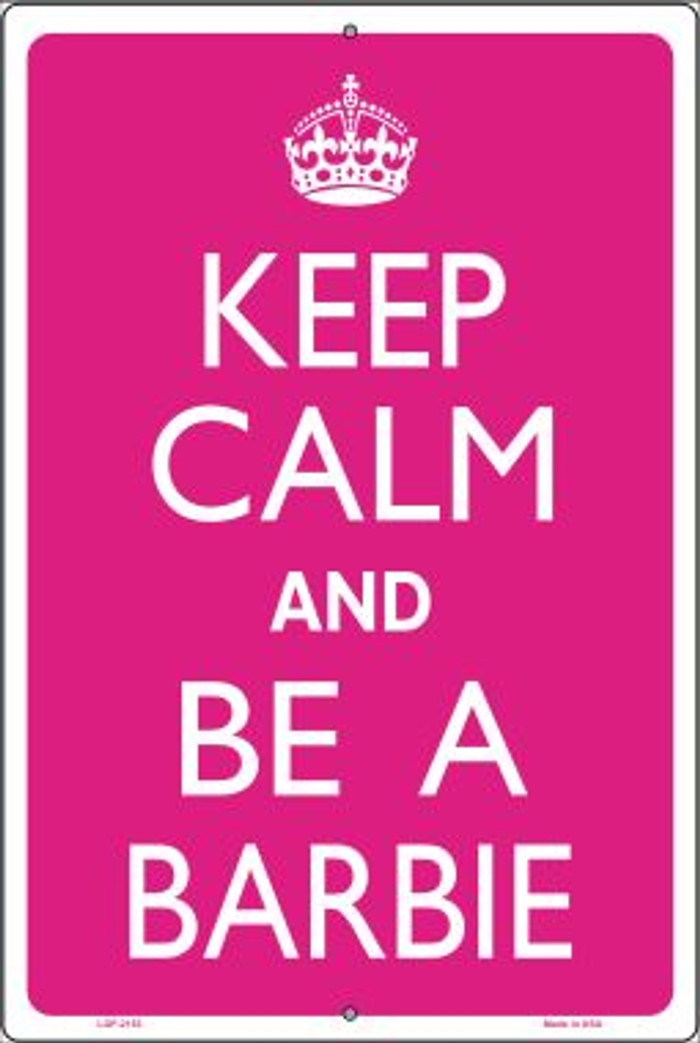 Keep Calm And Be A Barbie Novelty Metal Large Parking Sign LGP-2153