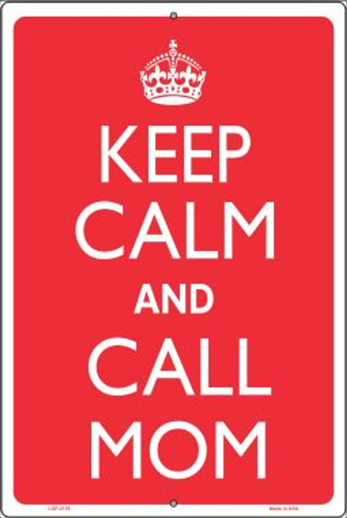 Keep Calm And Call Mom Novelty Metal Large Parking Sign LGP-2155