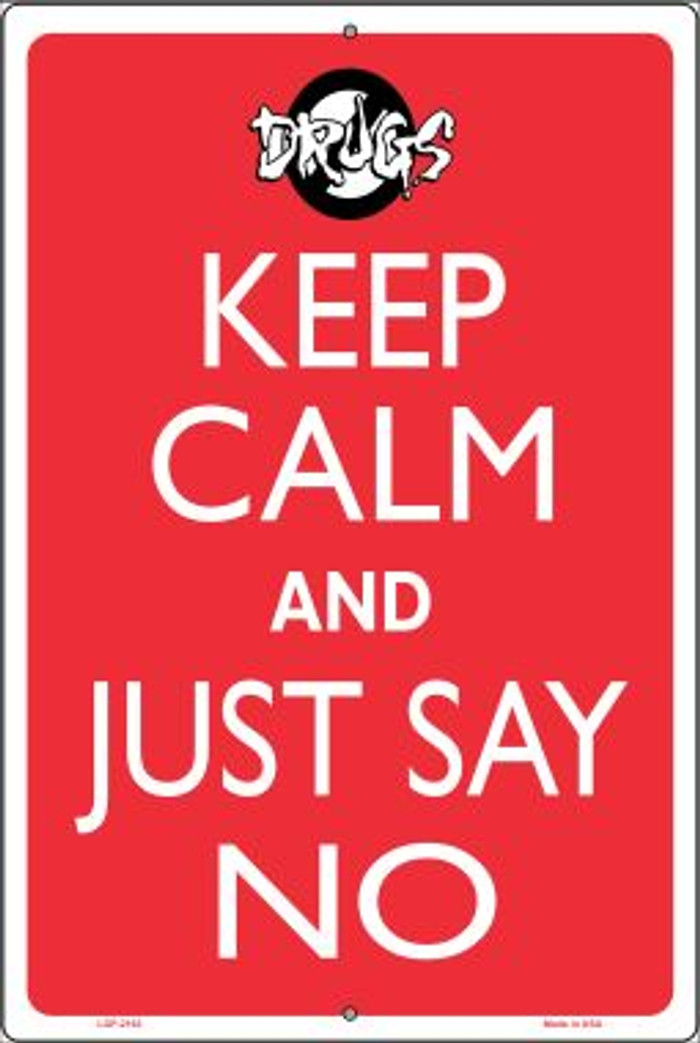 Keep Calm and Just Say No Novelty Metal Large Parking Sign LGP-2163