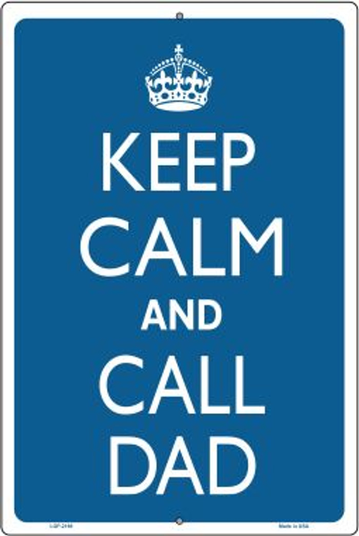 Keep Calm And Call Dad Novelty Metal Large Parking Sign LGP-2169