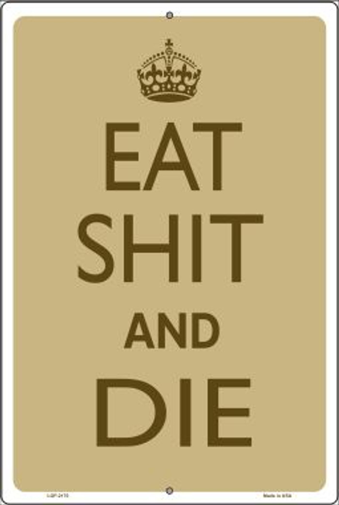 Eat Shit And Die Novelty Metal Large Parking Sign LGP-2170