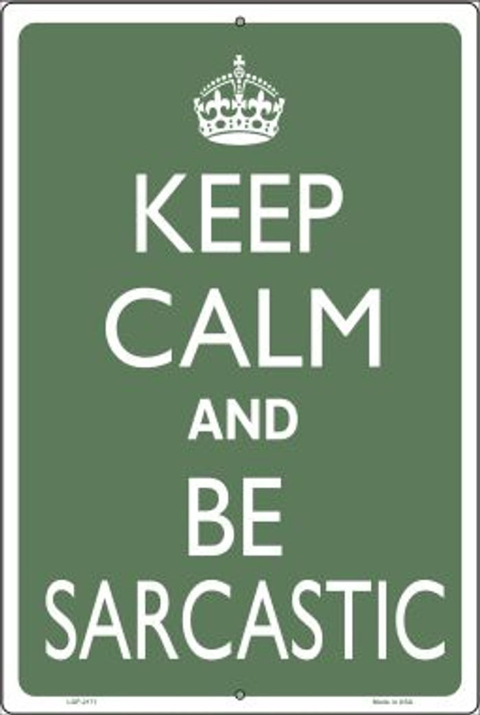 Keep Calm and Be Sarcastic Novelty Metal Large Parking Sign LGP-2171