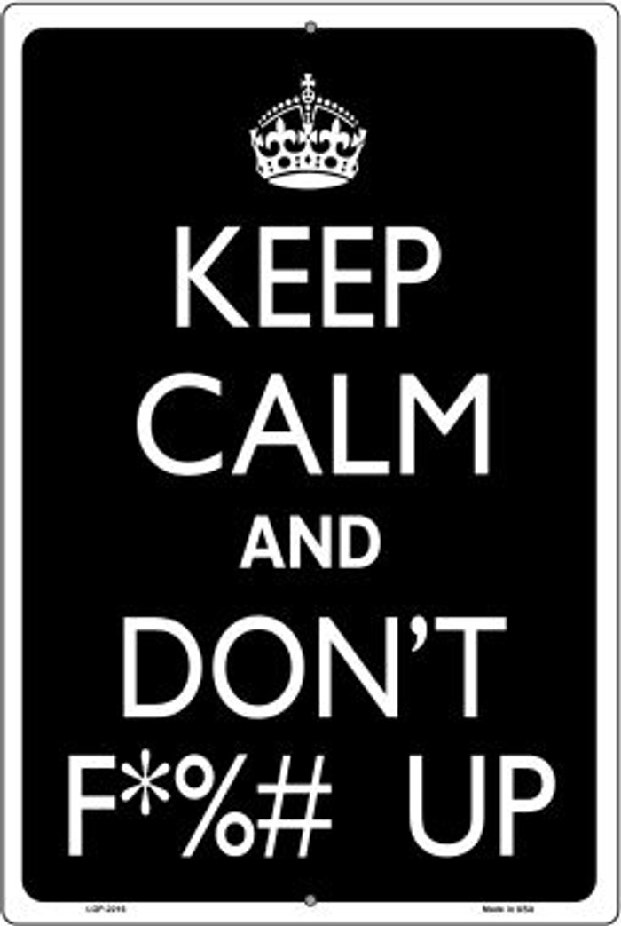 Keep Calm And Don't F UP Novelty Metal Large Parking Sign LGP-2216
