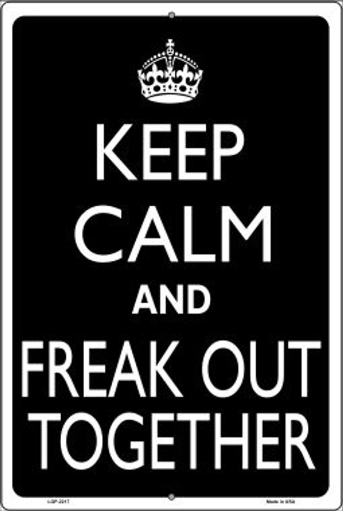 Keep Calm And Freak Out Together Novelty Metal Large Parking Sign LGP-2217