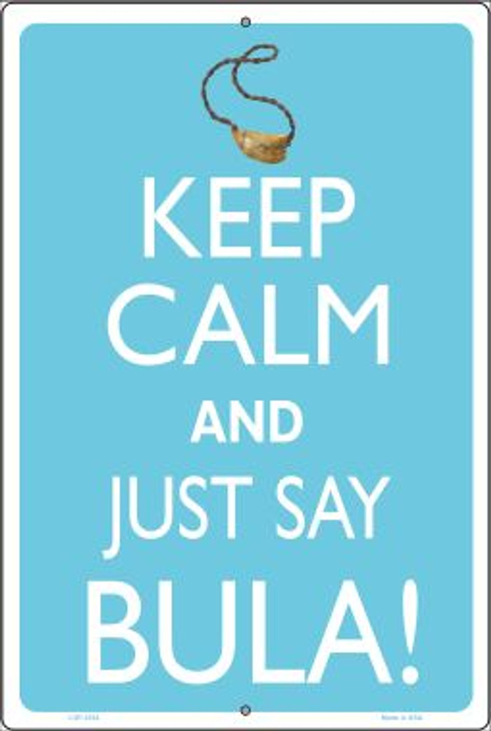 Keep Calm And Just Say Bula Novelty Metal Large Parking Sign LGP-2224
