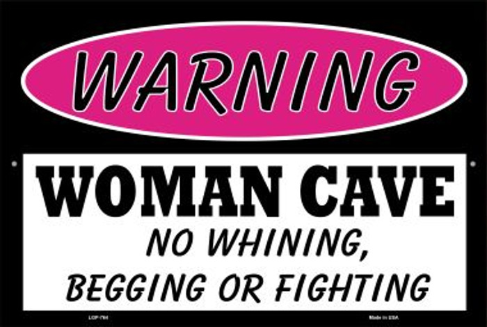 Woman Cave No Whining Begging Or Fighting Novelty Metal Large Parking Sign LGP-764