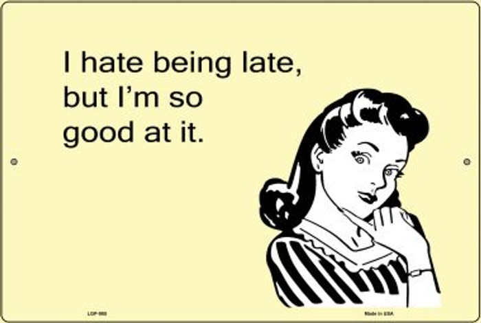 I Hate Being Late E-Cards Novelty Metal Large Parking Sign LGP-985