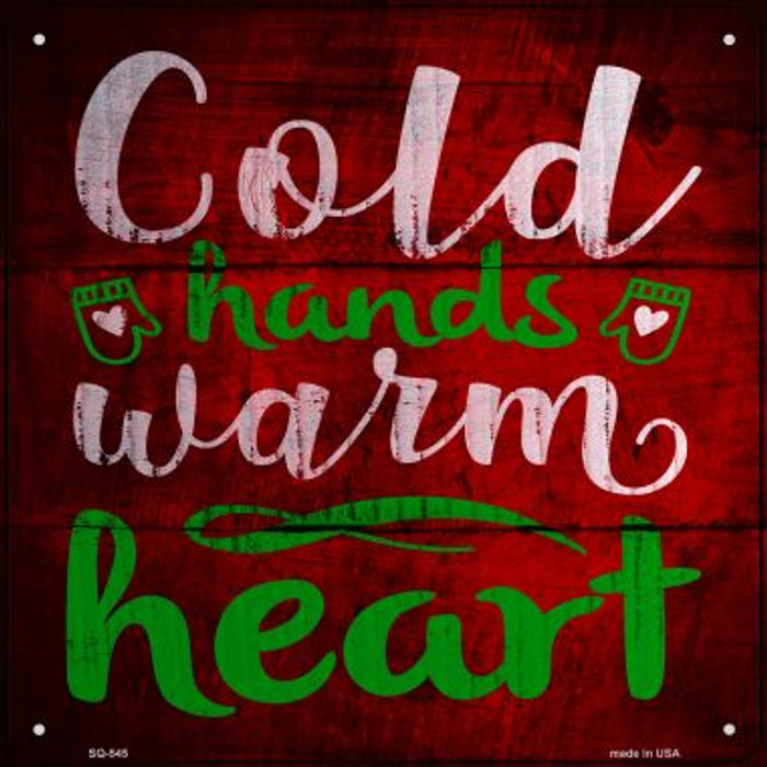 Cold Hands Warm Heart Novelty Metal Square Sign SQ-545