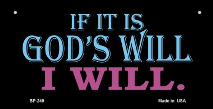 If It's God's Will I Will Novelty Metal Bicycle Plate BP-249