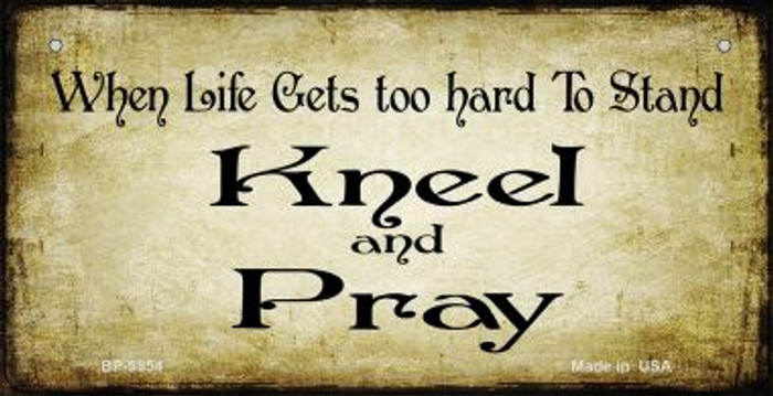 Life Gets Hard Kneel and Pray Novelty Metal Bicycle Plate BP-9854