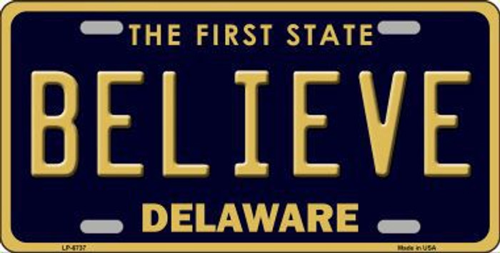 Believe Delaware Novelty Metal License Plate LP-6737
