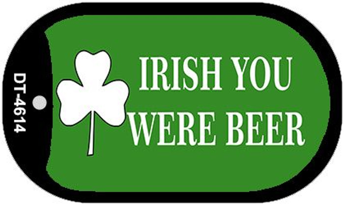 Irish You Were Beer Novelty Metal Dog Tag Necklace DT-4614