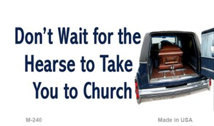 Don't Wait For The Hearse Novelty Metal Magnet M-240