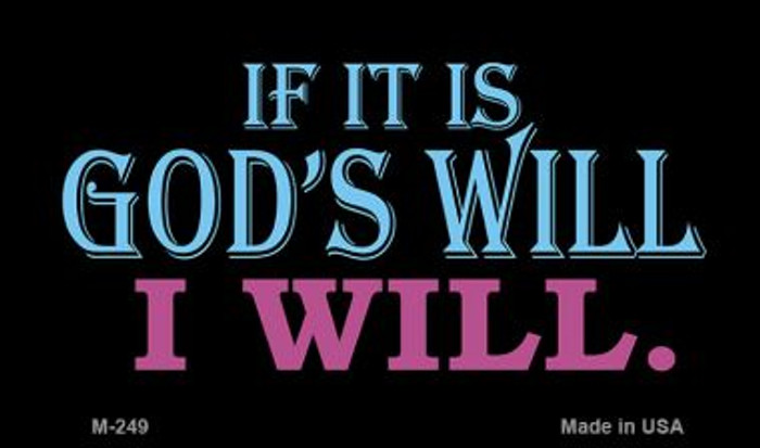 If It's God's Will I Will Novelty Metal Magnet M-249