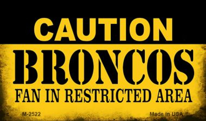 Caution Broncos Fan Area Novelty Metal Magnet M-2522