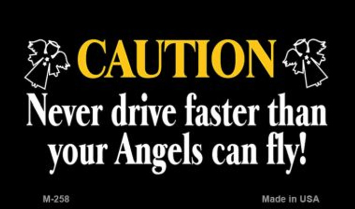 Never Drive Faster Than Novelty Metal Magnet M-258