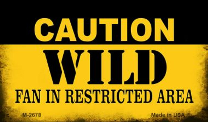 Caution Wild Fan Area Novelty Metal Magnet M-2678