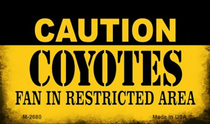 Caution Coyotes Fan Area Novelty Metal Magnet M-2680