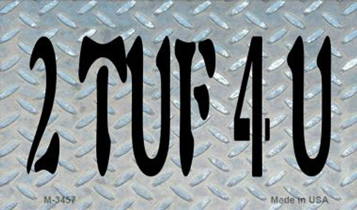 2 TUF 4 U Novelty Metal Magnet M-3457
