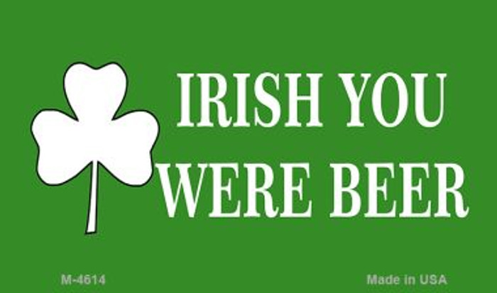Irish You Were Beer Novelty Metal Magnet M-4614