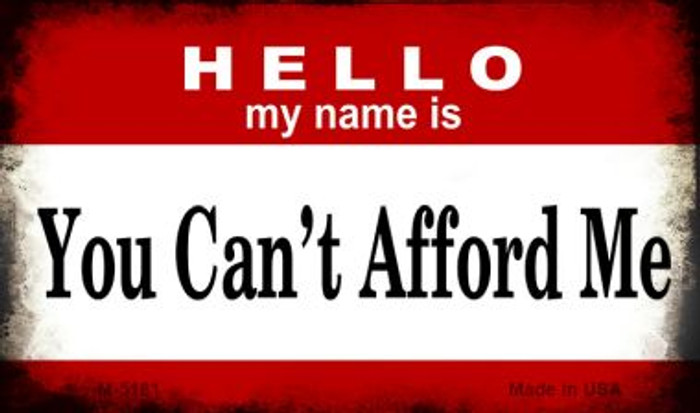 Hello My Name Is You Can't Afford Me Novelty Metal Magnet M-5181