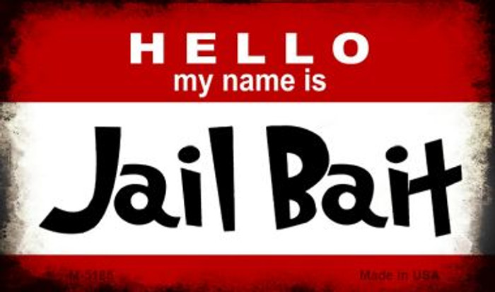Hello My Name Is Jail Bait Novelty Metal Magnet M-5186
