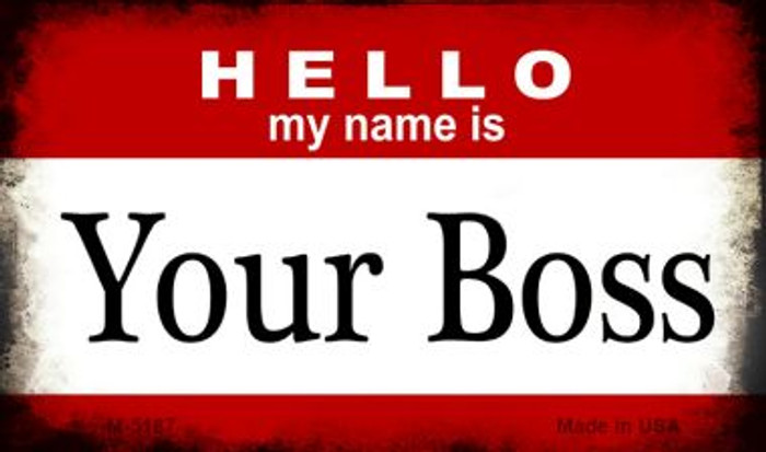 Hello My Name Is Your Boss Novelty Metal Magnet M-5187