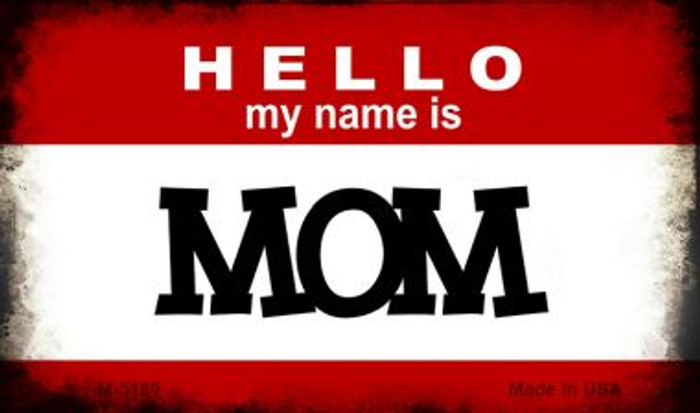 Hello My Name Is Mom Novelty Metal Magnet M-5189