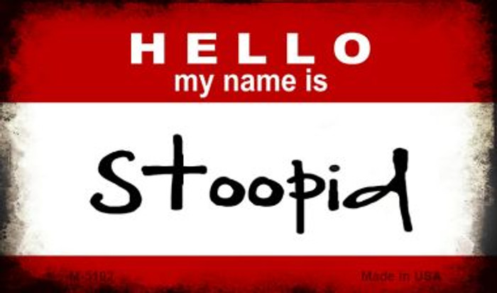Hello My Name Is Stoopid Novelty Metal Magnet M-5192