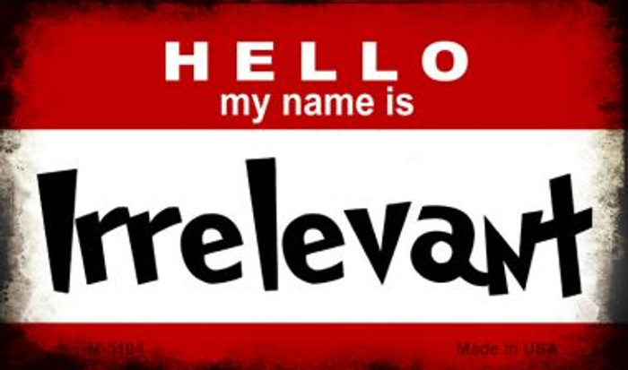 Hello My Name Is Irrelevant Novelty Metal Magnet M-5194