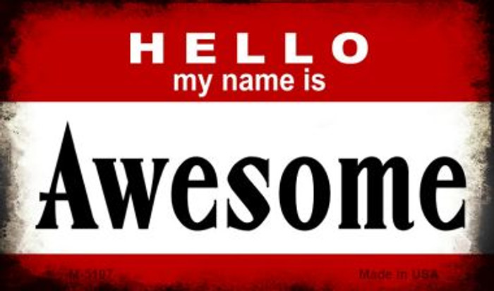 Hello My Name Is Awesome Novelty Metal Magnet M-5197