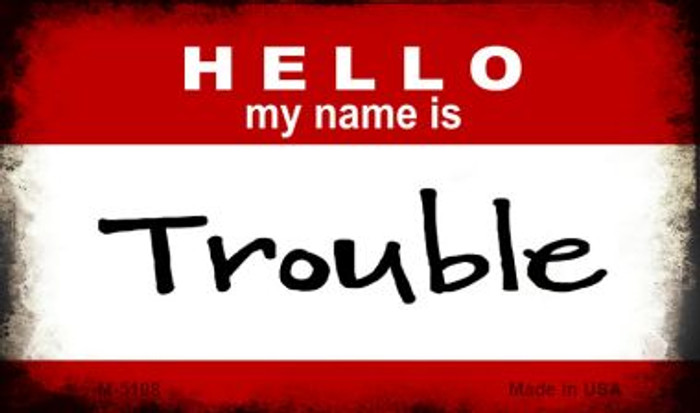 Hello My Name Is Trouble Novelty Metal Magnet M-5198