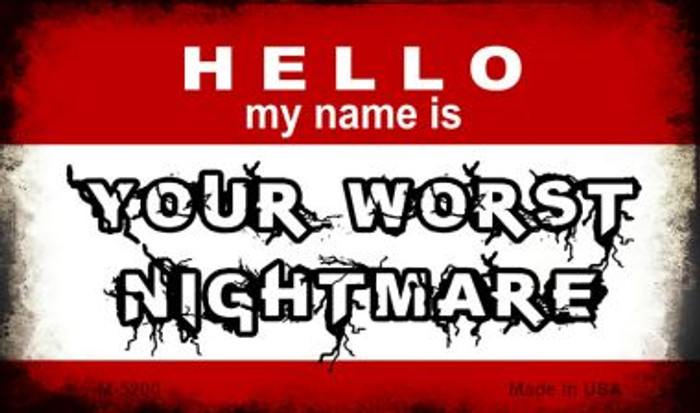 Hello My Name Is Your Worst Nightmare Novelty Metal Magnet M-5200